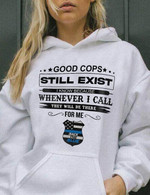 Good Cops Still Exist I Know Because Whenever I Call They Will Be There For Me Back The Blue T Shirt Hoodie Sweater