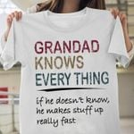 Grandad Knows Everything If He Doesnt Know He Makes Stuff Up Really Fast Funny T Shirt Hoodie Sweater