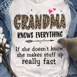Grandma Knows Everything If She Doesn T Know She Makes Stuff Up Realy Fast T Shirt Hoodie Sweater