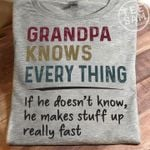 Grandpa Knows Everything If He Doesn T Know He Makes Stuff Up Really Fast T Shirt Hoodie Sweater