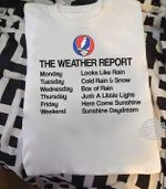 Grateful Dead Weather Report Monday Looks Like Rain Tuesday Cold Rain And Snow For Fan T Shirt