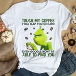 Grinch Touch My Coffee I Will Slap You So Hard Even Google Won T Be Able To Find You For Fan