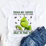 Grinch Touch My Coffee I Will Slap You So Hard