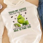 Grinch Tough My Coffee I Will Hit You So Hard Even Google Cant Find You Birthday Gift T Shirt Hoodie Sweater