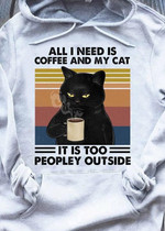 Grumpy Black Cat All I Need Is Coffee And My Cat It Is Too Peopley Outside Vintage T Shirt Hoodie Sweater