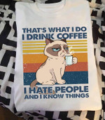 Grumpy Cat That S What I Do I Drink Coffee I Hate People And I Know Things Vintage T Shirt Hoodie Sweater