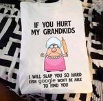 Grumpy Grandma If You Hurt My Grandkids I Will Slap You So Hard Even Google Wont Be Able To Find You T Shirt Hoodie Sweater
