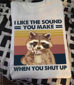 Grumpy Raccoon I Like The Sound You Make When You Shut Up Funny Vintage T Shirt Hoodie Sweater
