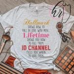 Hallmark Shows How To Fall In Love With Men Lifetime Shows How To Kill Them ID Channel Tells Where To Hide Them T Shirt Hoodie Sweater