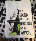 Halloween In A World Full Of Princesses Be A Witch T Shirt Hoodie Sweater