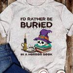 Halloween I D Rather Be Buried In A Horror Book For Book Lover T Shirt Hoodie Sweater