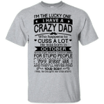 I'm The Lucky One I Have A Crazy Dad October Birthday Gift Shirt HA03-Vivianstores