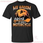 My Broom Broke So Now I Ride A Motorcycle Halloween T-shirt Cool Halloween Gift PT09-Vivianstores