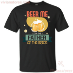 Beer Me I'm The Father Of The Bride Funny Beer Men T-Shirt-Vivianstores