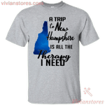 A trip to New Hampshire is all the therapy I need T-Shirt