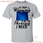 A trip to Wyoming is all the therapy I need T-Shirt