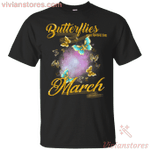 Butterflies Are Born In March Butterfly Birthday Shirt For Woman-Vivianstores