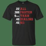 All Faster Than Dialing 911 Gun Lover Gift T-Shirt-Vivianstores