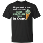 All You Need is Love Whole Lot of Mint Chocolate Chip Ice Cream T-Shirt