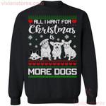 All I Want For Christmas Is More Dogs Sweatshirt Christmas Shirt Funny Xmas Shirt MT10