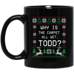 Why Is Ugly Xmas The Carpet All Wet Funny Todd Mug-Vivianstores