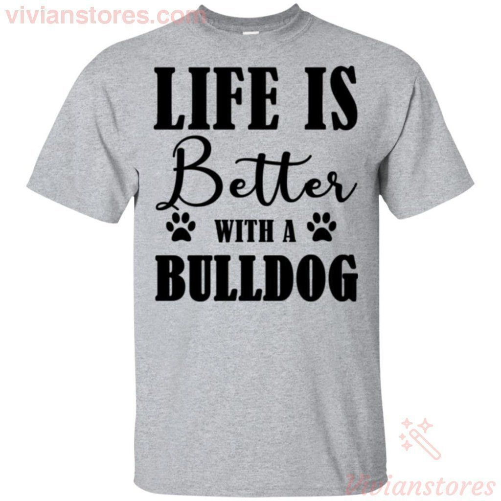Life Is Better With A Bull Dog T-Shirt HT07-Vivianstores