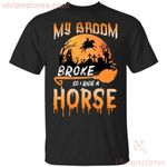 My Broom Broke So Now I Ride A Horse Halloween T-shirt Cool Halloween Gift PT09-Vivianstores