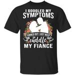Valentine T-shirt I Googled My Symtoms I Need To Cuddle My Fiance Tee VA01-Vivianstores