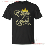 Golden Queens Are Born In April T-Shirt Birthday Gift For Woman-Vivianstores