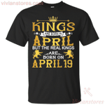 The Real Kings Are Born On April 19 T-Shirt