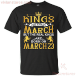 The Real Kings Are Born On March 23 T-Shirt