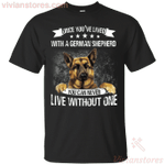 Once You've Lived With A German Shepherd You Can Never Live Without One T-Shirt
