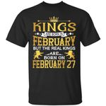 The Real Kings Are Born On February 27 T-Shirt