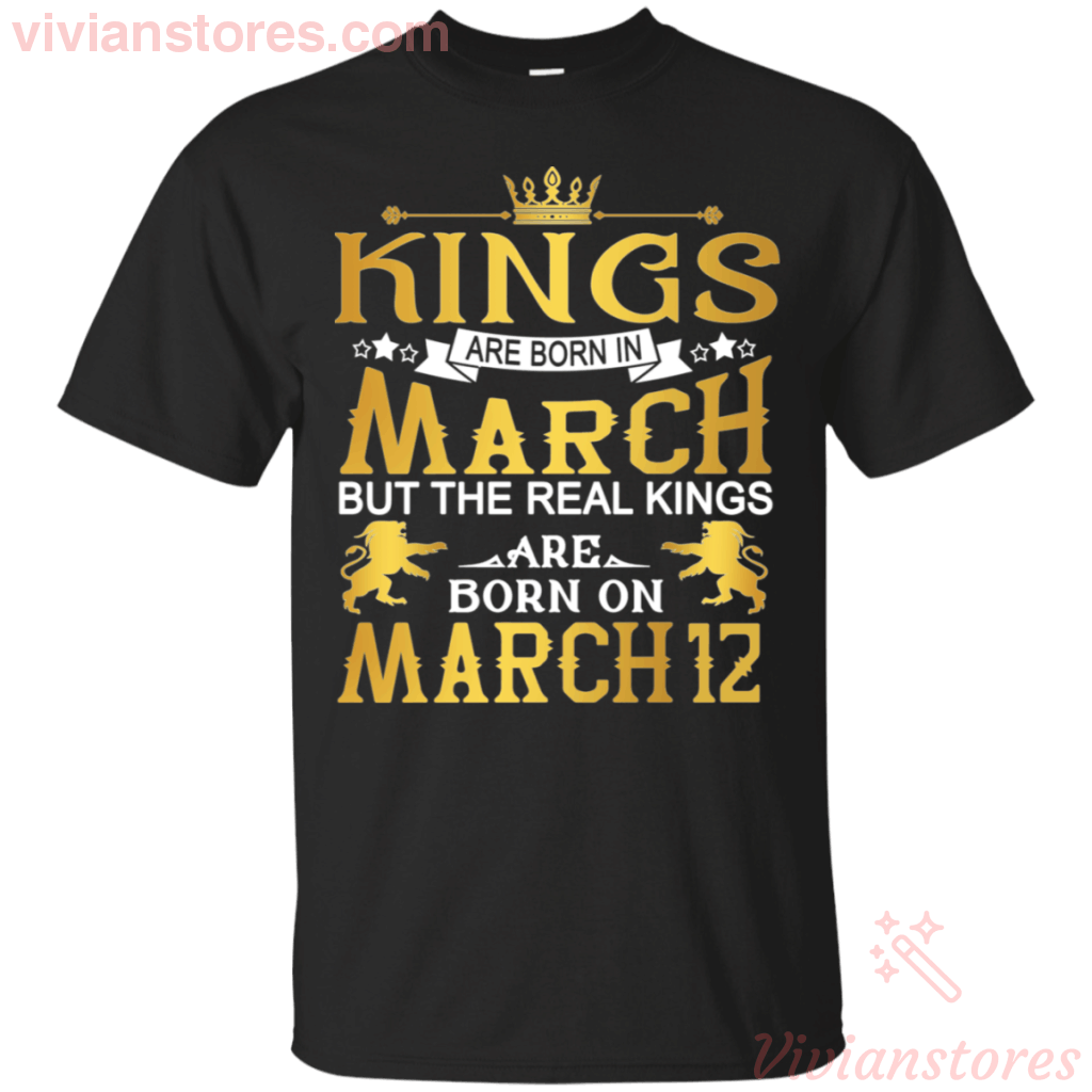 The Real Kings Are Born On March 12 T-Shirt