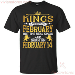 The Real Kings Are Born On February 14 T-Shirt