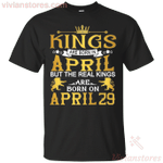 The Real Kings Are Born On April 29 T-Shirt