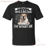 Once You've Lived With A Bulldog You Can Never Live Without One T-Shirt