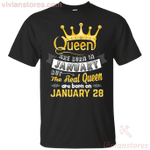 Real Queens Are Born On January 28 T-Shirt