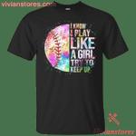 I Know I Play Like A Girl Try To Keep Up Baseball T-Shirt