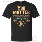 You Matter Then You Energy Tee Funny Physics Lovers T-Shirt