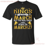 The Real Kings Are Born On March 27 T-Shirt
