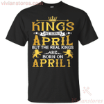 The Real Kings Are Born On April 1 T-Shirt