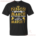 The Real Kings Are Born On March 7 T-Shirt