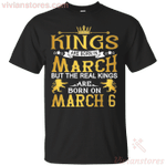 The Real Kings Are Born On March 6 T-Shirt
