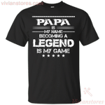 Papa Is My Name Becoming A Legend T Shirt