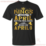 The Real Kings Are Born On April 8 T-Shirt