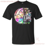 I Know I Play Like A Girl Try To Keep Up Volleyball T-Shirt
