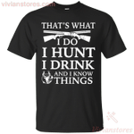 That's What I Do I Hunt I Drink And I Know Things T-Shirt