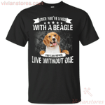 Once You've Lived With A Beagle You Can Never Live Without One T-Shirt