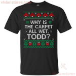 Why Is Ugly Xmas The Carpet Funny All Wet Todd T-Shirt
